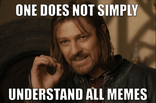 Boromir says one does not simply understand all memes