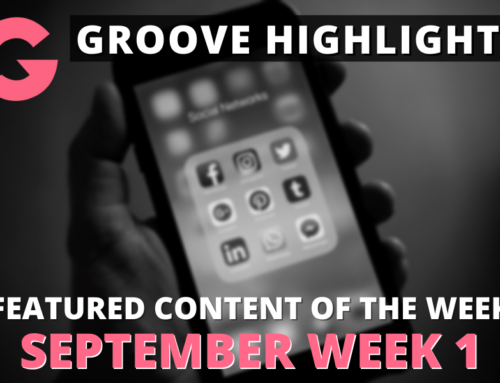 Groove Highlights: Featured Content Of The Week (September Week 1)