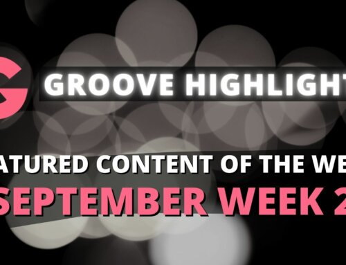 Groove Highlights: Featured Content Of The Week (September Week 2)