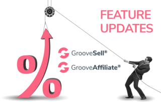 Feature Updates -GrooveSell-GrooveAffiliate